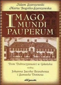 Imago mundi pauperum. Dom Dobroczynności w Gdańsku według Johanna Jacoba Feyrabenta i Samuela Donneta - okładka książki