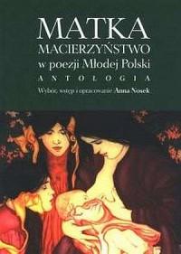 Matka. Macierzyństwo w poezji Młodej Polski. Antologia - okładka książki