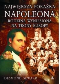 Największa porażka Napoleona. Rodzina wyniesiona na trony Europy - okładka książki