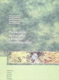 Przewodnik do ćwiczeń z botaniki systematycznej cz. 1. Bakterie, sinice, grzyby, glony, mszaki, paprotniki, rośliny nagozalążkowe - okładka książki
