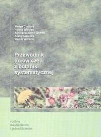Przewodnik do ćwiczeń z botaniki systematycznej cz. 2. Rośliny dwuliścienne i jednoliścienne - okładka książki