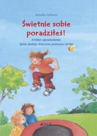 Świetnie sobie poradziłeś! Krótkie opowiadania, które dodają dzieciom pewności siebie - okładka książki