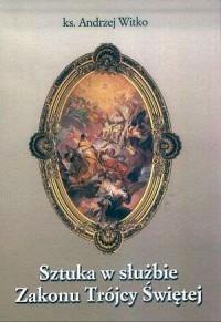 Sztuka w służbie Zakonu Trójcy Świętej w siedemnastym i osiemnastym stuleciu - okładka książki