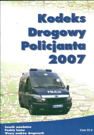 Kodeks drogowy policjanta 2007 - okładka książki