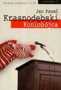 Koniobójca. Groteska polityczna o IV RP - okładka książki