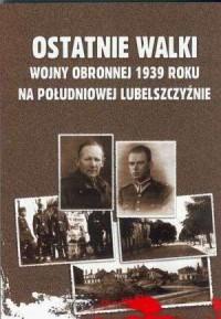 Ostatnie walki Wojny Obronnej 1939 - okładka książki