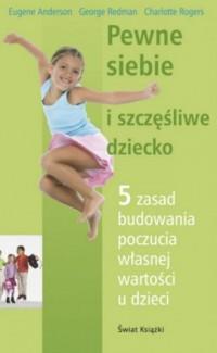 Pewne siebie i szczęśliwe dziecko - okładka książki