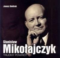 Stanisław Mikołajczyk. Trudny powrót - okładka książki
