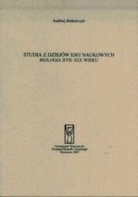 Studia z dziejów idei naukowych. Biologia XVII-XIX wiek - okładka książki
