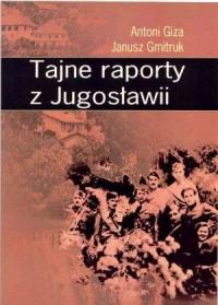 Tajne raporty z Jugosławii - Antoni - okładka książki
