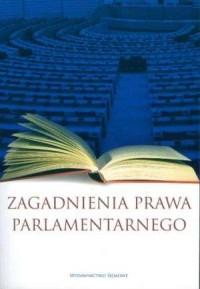 Zagadnienia prawa parlamentarnego. - okładka książki