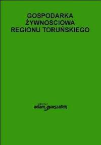 Gospodarka żywnościowa regionu toruńskiego - okładka książki