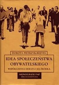 Idea społeczeństwa obywatelskiego. Współczesna debata i jej źródła - okładka książki