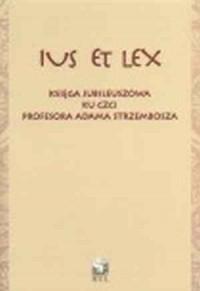 Ius et lex. Księga Jubileuszowa ku czci Profesora Adama Strzembosza - okładka książki