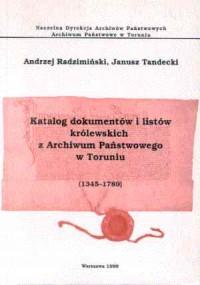 Katalog dokumentów i listów królewskich z Archiwum Państwowego w Toruniu (1345-1795) - okładka książki