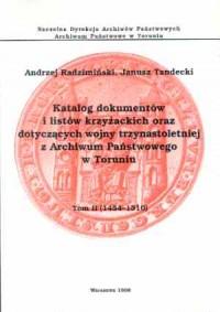 Katalog dokumentów i listów krzyżackich oraz dotyczących Wojny Trzynastoletniej z Archiwum Państwowego w Toruniu. Tom 2 1454-1510 - okładka książki