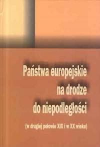 Państwa europejskie na drodze do niepodległości (w drugiej połowie XIX i w XX wieku) - okładka książki