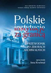 Polskie instytucje za granicą. Przewodnik po zbiorach archiwalnych - okładka książki