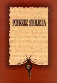 Poprzez stulecia. Księga pamiątkowa ofiarowana Profesorowi Antoniemu Podrazie w 80. rocznicę Jego urodzin - okładka książki