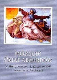 Porzucić świat absurdów - Mieczysław A. Krąpiec OP - okładka książki