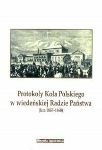 Protokoły Koła Polskiego w wiedeńskiej Radzie Państwa - okładka książki