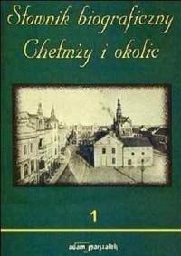 Słownik biograficzny Chełmży i okolic. Zeszyt 1 - okładka książki