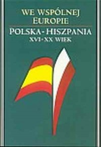 We wspólnej Europie. Polska - Hiszpania XVI-XX w. - okładka książki