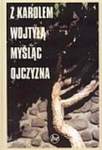 Z Karolem Wojtyłą myśląc Ojczyzna - okładka książki