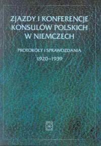 Zjazdy i konferencje konsulów polskich w Niemczech. Protokóły i sprawozdania 1920-1939 - okładka książki