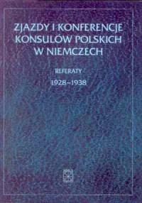Zjazdy i konferencje konsulów polskich w Niemczech. Referaty 1928-1938 - okładka książki