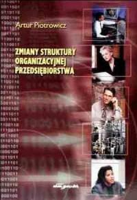 Zmiany struktury organizacyjnej przedsiębiorstwa - okładka książki