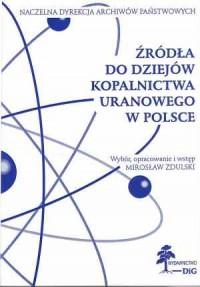 Źródła do dziejów kopalnictwa uranowego - okładka książki