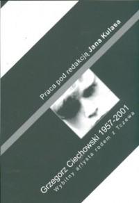 Grzegorz Ciechowski 1957-2001. Wybitny artysta rodem z Tczewa - okładka książki