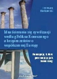Idea ścierania się cywilizacji według Feliksa Konecznego a bezpieczeństwo współczesnej Europy - okładka książki