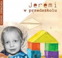 Jeremi w przedszkolu. Seria: Jeremi opowiada - okładka książki