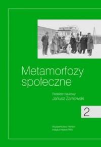 Metamorfozy społeczne. Badania nad dziejami społecznymi XIX i XX w. Tom 2. - okładka książki