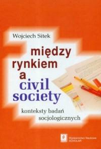 Między rynkiem a civil society. - okładka książki