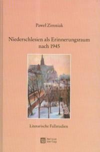 Niederschlesien als Erinnerungsraum nach 1945. Literaturische Fallstudien - okładka książki