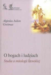 O bogach i ludziach. Studia o mitologii litewskiej - okładka książki