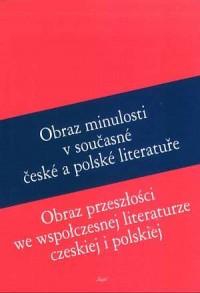 Obraz przeszłości we współczesnej literaturze czeskiej i polskiej - okładka książki