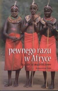 Pewnego razu w Afryce. Historyjki mądrościowe - okładka książki
