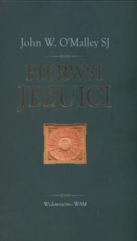 Pierwsi Jezuici - John O Malley - okładka książki