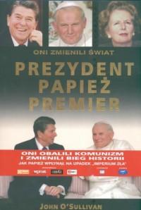 Prezydent, papież, premier. Oni zmienili świat - okładka książki
