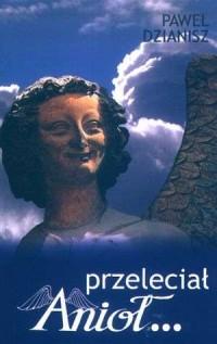 Przeleciał Anioł... - Paweł Dzianisz - okładka książki