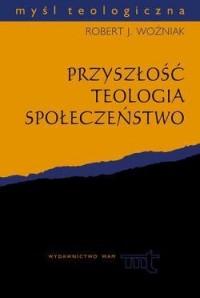 Przyszłość. Teologia. Społeczeństwo. Myśl teologiczna - okładka książki