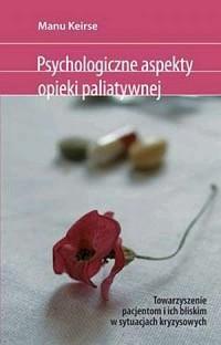 Psychologiczne aspekty opieki paliatywnej. Towarzyszenie pacjentom i ich bliskim w sytuacjach kryzysowych - okładka książki