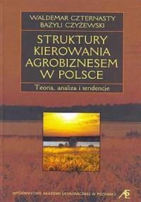 Struktury kierowania agrobiznesem w Polsce. Teoria, analiza i tendencje - okładka książki