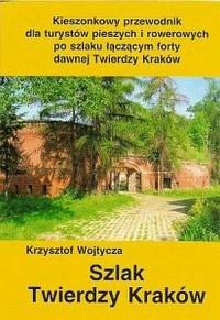 Szlak Twierdzy Kraków - Krzysztof Wojtycza - okładka książki