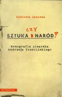 Sztuka czy naród? Monografia pisarska Andrzeja Trzebińskiego - okładka książki