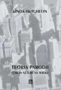 Teoria parodii. Lekcja sztuki XX wieku - okładka książki
